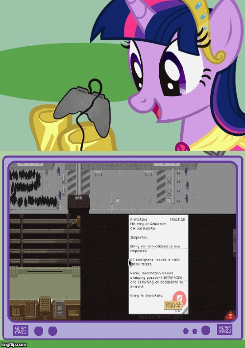 I love this game! | image tagged in memes,papers please,my little pony,video games | made w/ Imgflip meme maker