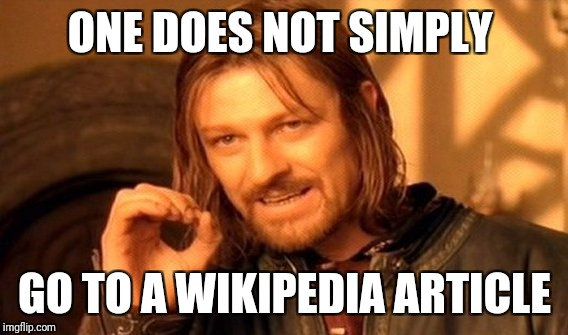One Does Not Simply Meme | ONE DOES NOT SIMPLY GO TO A WIKIPEDIA ARTICLE | image tagged in memes,one does not simply | made w/ Imgflip meme maker