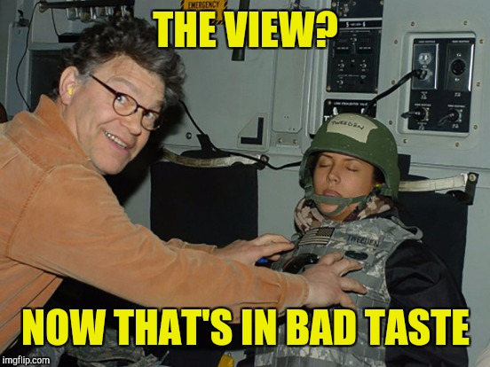 THE VIEW? NOW THAT'S IN BAD TASTE | made w/ Imgflip meme maker