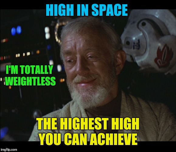 HIGH IN SPACE THE HIGHEST HIGH YOU CAN ACHIEVE I'M TOTALLY WEIGHTLESS | made w/ Imgflip meme maker