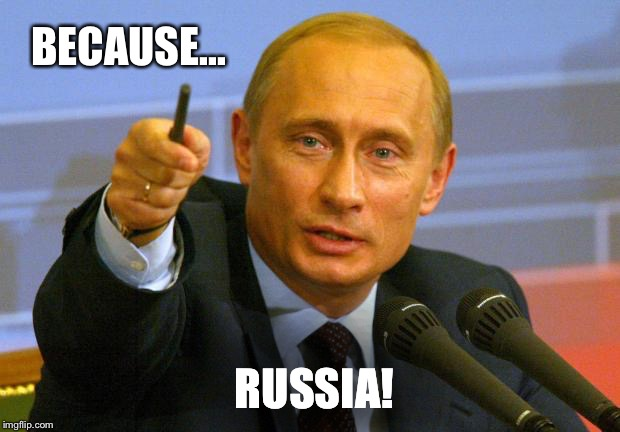 BECAUSE... RUSSIA! | made w/ Imgflip meme maker