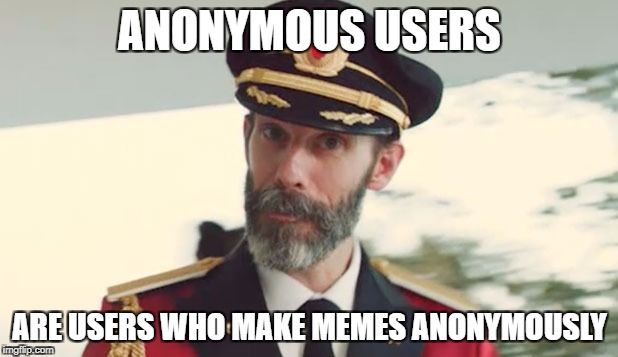 ANONYMOUS USERS ARE USERS WHO MAKE MEMES ANONYMOUSLY | made w/ Imgflip meme maker