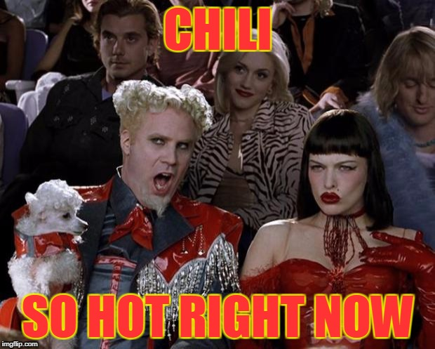 Mugatu So Hot Right Now Meme | CHILI SO HOT RIGHT NOW | image tagged in memes,mugatu so hot right now | made w/ Imgflip meme maker