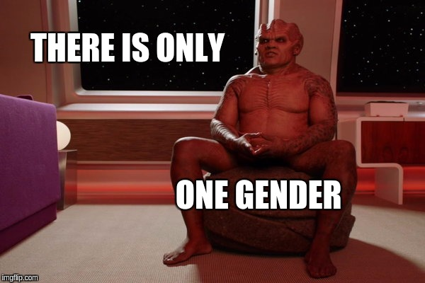 There is only one gender, says Bortus of the Moclan | THERE IS ONLY ONE GENDER | image tagged in bortus,orville,gender,moclan | made w/ Imgflip meme maker