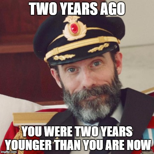 This reminds me of my twin brother who's the same age as me | TWO YEARS AGO YOU WERE TWO YEARS YOUNGER THAN YOU ARE NOW | image tagged in memes,captain obvious,funny,bad puns,dank memes,age | made w/ Imgflip meme maker