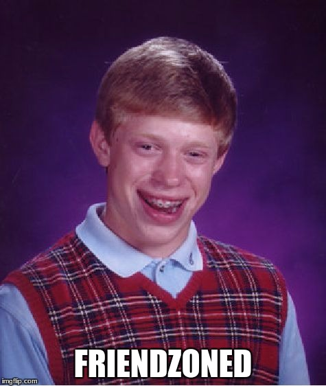 Bad Luck Brian Meme | FRIENDZONED | image tagged in memes,bad luck brian | made w/ Imgflip meme maker