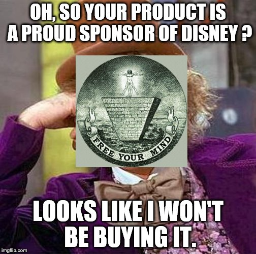 Creepy Condescending Wonka Meme | OH, SO YOUR PRODUCT IS A PROUD SPONSOR OF DISNEY ? LOOKS LIKE I WON'T BE BUYING IT. | image tagged in memes,creepy condescending wonka | made w/ Imgflip meme maker