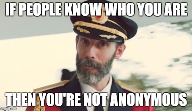 IF PEOPLE KNOW WHO YOU ARE THEN YOU'RE NOT ANONYMOUS | made w/ Imgflip meme maker
