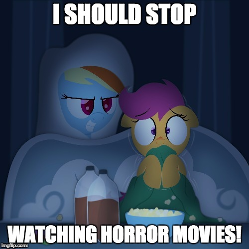 It's gonna be hard to sleep! I am up at 1am making this! | I SHOULD STOP WATCHING HORROR MOVIES! | image tagged in memes,my little pony,horror movie,scootaloo | made w/ Imgflip meme maker