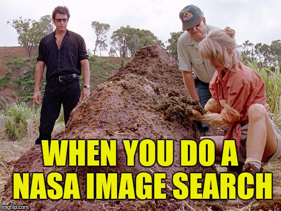 WHEN YOU DO A NASA IMAGE SEARCH | made w/ Imgflip meme maker