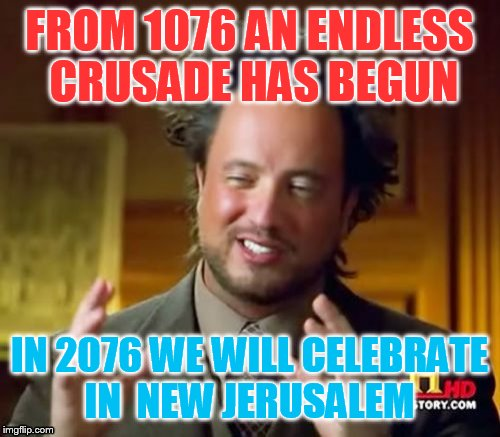 DEUS VULT brothers and sisters  |  FROM 1076 AN ENDLESS CRUSADE HAS BEGUN; IN 2076 WE WILL CELEBRATE IN  NEW JERUSALEM | image tagged in memes,deus vult,crusades,jerusalem,god | made w/ Imgflip meme maker