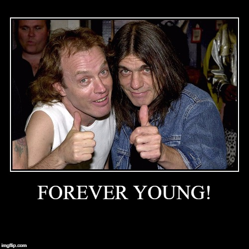 FOREVER YOUNG! | | image tagged in funny,demotivationals | made w/ Imgflip demotivational maker
