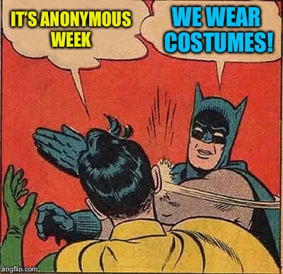 Anonymous Meme Week - A ______ Event - Nov 20-27 | IT'S ANONYMOUS WEEK WE WEAR COSTUMES! | image tagged in memes,batman slapping robin,anonymous meme week | made w/ Imgflip meme maker