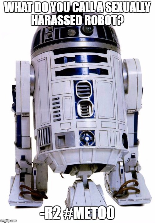 R2 D2 | WHAT DO YOU CALL A SEXUALLY HARASSED ROBOT? -R2 #METOO | image tagged in r2 d2 | made w/ Imgflip meme maker