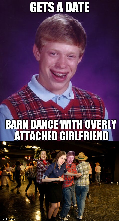 From a comment on AdamK1's meme... | GETS A DATE BARN DANCE WITH OVERLY ATTACHED GIRLFRIEND | image tagged in bad luck brian,overly attached girlfriend,ermahgerd,barney,dance | made w/ Imgflip meme maker