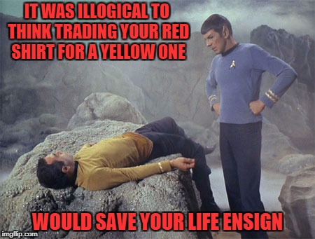 Star Trek Week!  Nov. 20th - 27th A brandy_jackson, Tombstone 1881, & coollew event!  | IT WAS ILLOGICAL TO THINK TRADING YOUR RED SHIRT FOR A YELLOW ONE WOULD SAVE YOUR LIFE ENSIGN | image tagged in spock,memes,star trek week,star trek,redshirts,funny | made w/ Imgflip meme maker