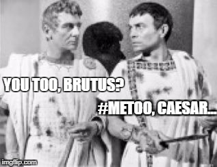 It all started in Rome. | YOU TOO, BRUTUS? #METOO, CAESAR... | image tagged in stab caesar,metoo,rome | made w/ Imgflip meme maker