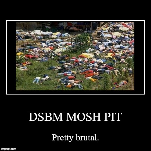 DSBM MOSH PIT | Pretty brutal. | image tagged in funny,demotivationals | made w/ Imgflip demotivational maker