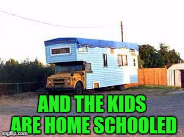 AND THE KIDS ARE HOME SCHOOLED | made w/ Imgflip meme maker