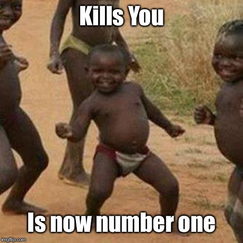 Third World Success Kid Meme | Kills You Is now number one | image tagged in memes,third world success kid | made w/ Imgflip meme maker