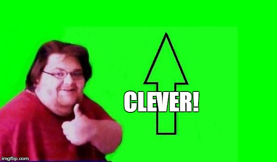 CLEVER! | made w/ Imgflip meme maker