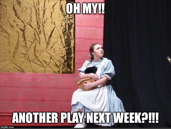 OH MY!! ANOTHER PLAY NEXT WEEK?!!! | image tagged in hope | made w/ Imgflip meme maker