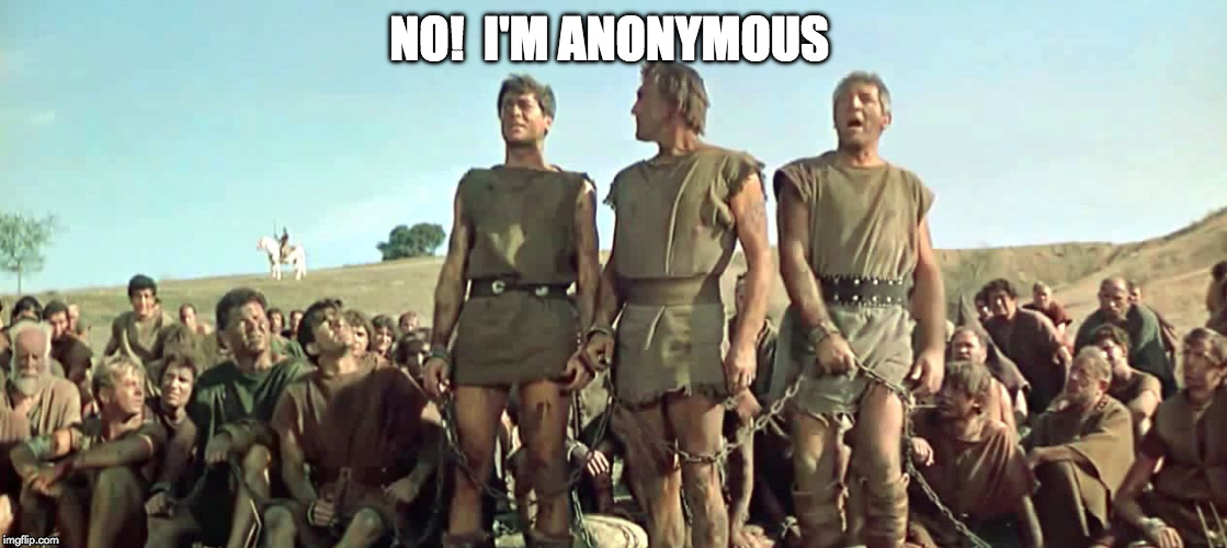 Identify Anonymous | NO!  I'M ANONYMOUS | image tagged in spartacus,anonymous meme week | made w/ Imgflip meme maker