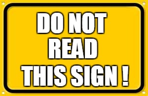 You failed didn't you? | DO NOT READ THIS SIGN ! | image tagged in memes,blank yellow sign,read | made w/ Imgflip meme maker