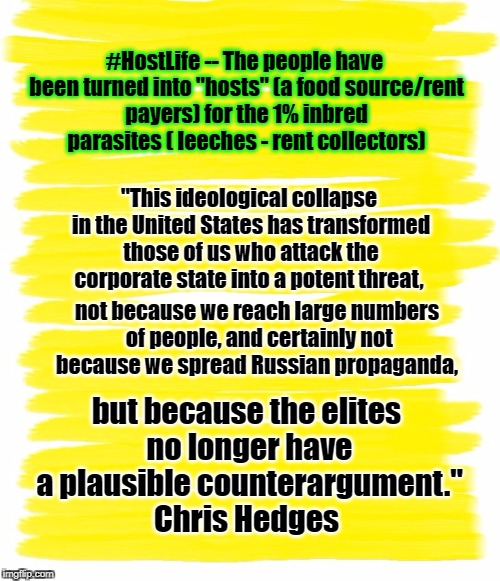 "#HostLife | ""This ideological collapse in the United States has transformed those of us who attack the corporate state into a potent threat, not because 
