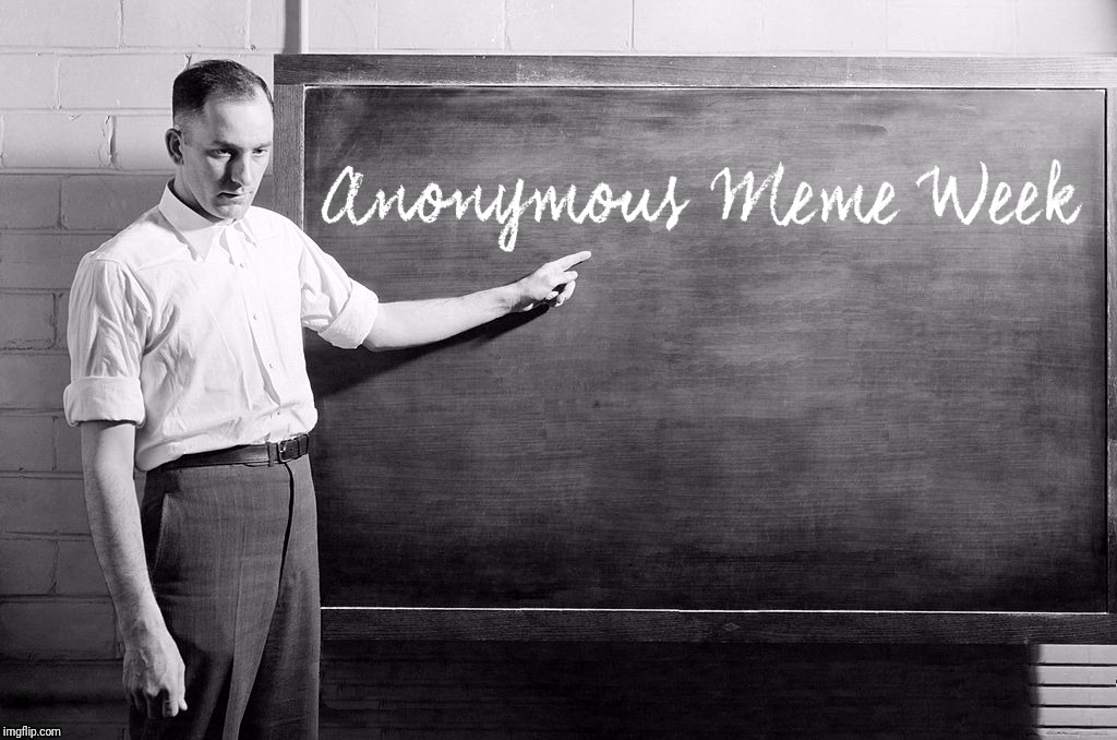 Anonymous Meme Week - Are you paying attention? | image tagged in chalkboard,anonymous meme week,paying attention,teachers,school,custom template | made w/ Imgflip meme maker