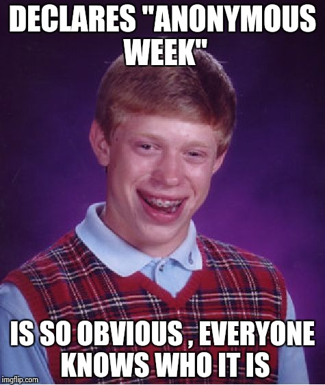 "Bad Luck Brian Meme | DECLARES ""ANONYMOUS WEEK"" IS SO OBVIOUS , EVERYONE KNOWS WHO IT IS 