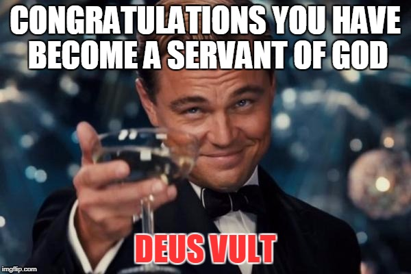 Congrats to all christians | CONGRATULATIONS YOU HAVE BECOME A SERVANT OF GOD DEUS VULT | image tagged in memes,leonardo dicaprio cheers,deus vult,god,congratulations | made w/ Imgflip meme maker