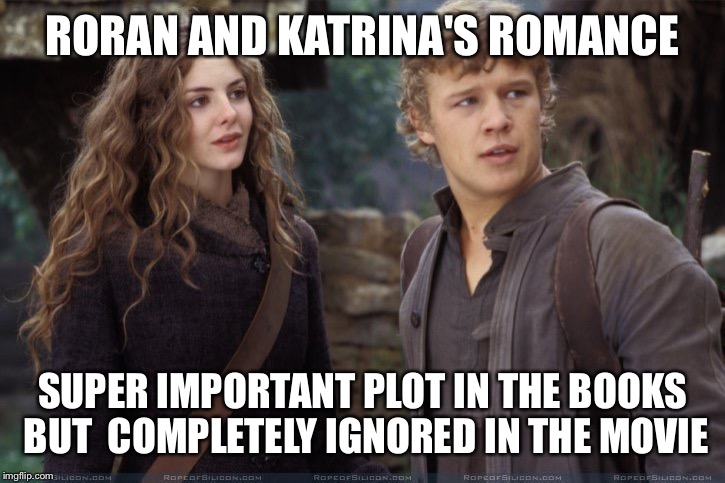 Did They even read the Book? | RORAN AND KATRINA'S ROMANCE SUPER IMPORTANT PLOT IN THE BOOKS BUT  COMPLETELY IGNORED IN THE MOVIE | image tagged in eragon,bad movies,romance,plot twist,books,book | made w/ Imgflip meme maker