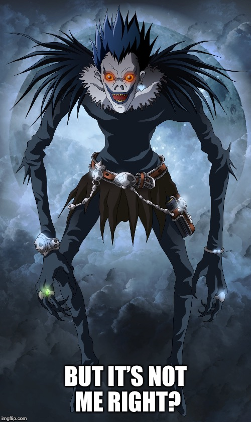 Ryuk | BUT IT'S NOT ME RIGHT? | image tagged in ryuk | made w/ Imgflip meme maker