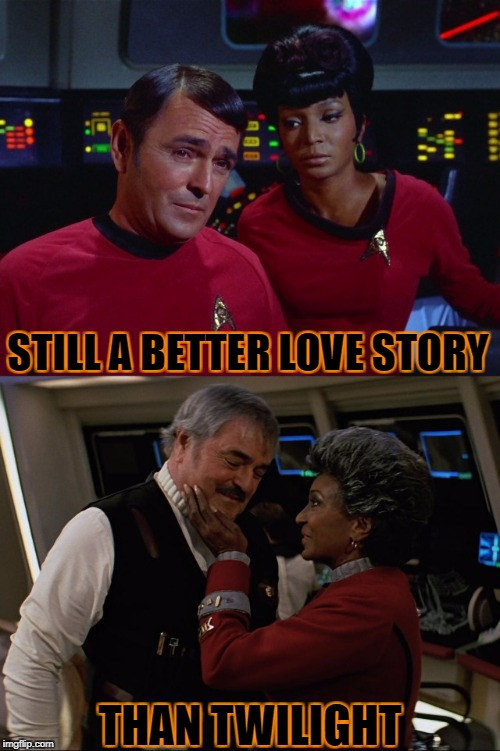 Two ships, shipped on the Ship [Star Trek Week! a brandy_jackson Tombstone1881 and coollew event! Nov. 20th to the 27th] | STILL A BETTER LOVE STORY THAN TWILIGHT | image tagged in uhura scott ship,star trek week | made w/ Imgflip meme maker