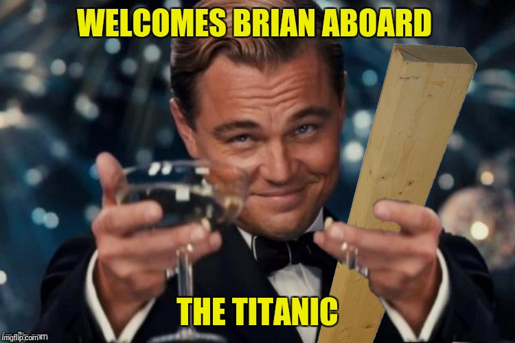 WELCOMES BRIAN ABOARD THE TITANIC | made w/ Imgflip meme maker
