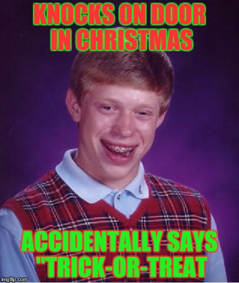 "Sometimes Christmas Isn't Just For A Day With Brian! (Christmas_Meme Week) | KNOCKS ON DOOR IN CHRISTMAS ACCIDENTALLY SAYS ""TRICK-OR-TREAT 