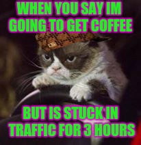 Grumpy Cat Car | WHEN YOU SAY IM GOING TO GET COFFEE BUT IS STUCK IN TRAFFIC FOR 3 HOURS | image tagged in grumpy cat car,scumbag | made w/ Imgflip meme maker