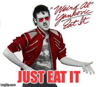 JUST EAT IT | made w/ Imgflip meme maker