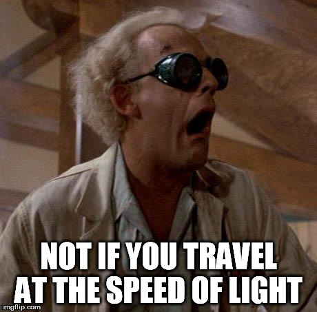 NOT IF YOU TRAVEL AT THE SPEED OF LIGHT | made w/ Imgflip meme maker