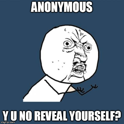 Y U No Meme | ANONYMOUS Y U NO REVEAL YOURSELF? | image tagged in memes,y u no | made w/ Imgflip meme maker