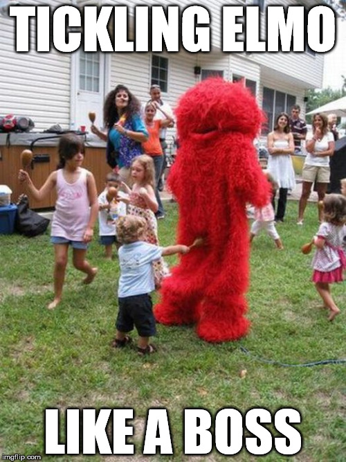 Tickling Elmo |  TICKLING ELMO; LIKE A BOSS | image tagged in elmo and friends,elmo-world,elmo,tickle me elmo,future darts champion,elmo starfish | made w/ Imgflip meme maker