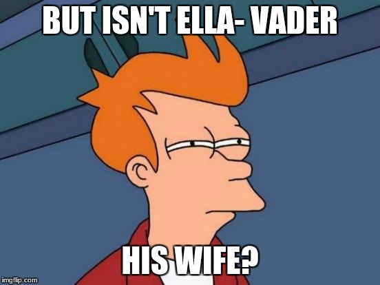 Futurama Fry Meme | BUT ISN'T ELLA- VADER HIS WIFE? | image tagged in memes,futurama fry | made w/ Imgflip meme maker