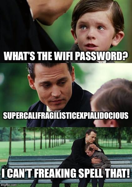 Hey Siri spell.. | WHAT'S THE WIFI PASSWORD? SUPERCALIFRAGILISTICEXPIALIDOCIOUS I CAN'T FREAKING SPELL THAT! | image tagged in memes,finding neverland | made w/ Imgflip meme maker