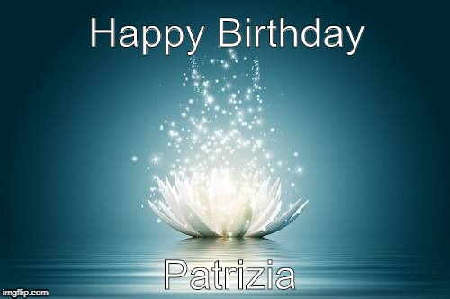 Happy Birthday Patrizia | image tagged in flower of love | made w/ Imgflip meme maker