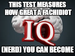 THIS TEST MEASURES HOW GREAT A FACHIDIOT (NERD) YOU CAN BECOME | made w/ Imgflip meme maker