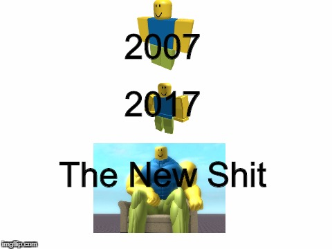 OOf | 2007 2017 The New Shit | image tagged in roblox noob,roblox,body building,shit,cod | made w/ Imgflip meme maker