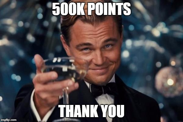 Leonardo Dicaprio Cheers Meme | 500K POINTS THANK YOU | image tagged in memes,leonardo dicaprio cheers,ssby,thanks,500k | made w/ Imgflip meme maker