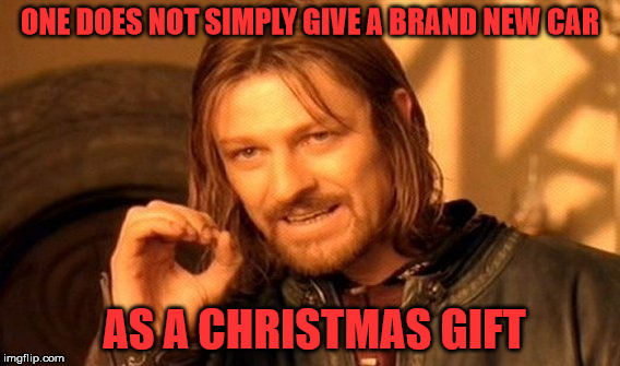 Only in car commercials does this happen | ONE DOES NOT SIMPLY GIVE A BRAND NEW CAR AS A CHRISTMAS GIFT | image tagged in one does not simply,christmas,new car | made w/ Imgflip meme maker