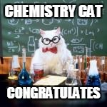 CHEMISTRY CAT CONGRATULATES | made w/ Imgflip meme maker